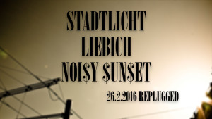 Liebich, Stadtlicht & Noisy Sunset Konzert am 26.2.2016 im Replugged